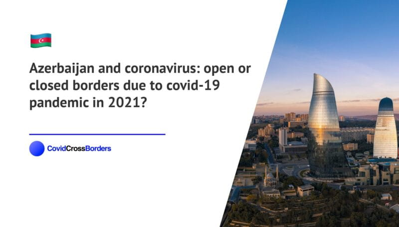 When will Japan open its borders to Azerbaijan and  during coronavirus (COVID-19) pandemic in 2021?