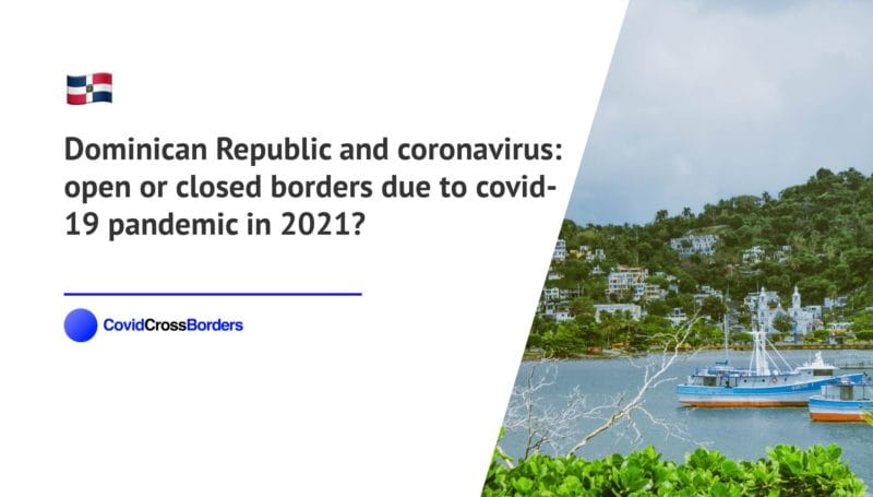 When will Japan open its borders to Dominican Republic and  during coronavirus (COVID-19) pandemic in 2021?