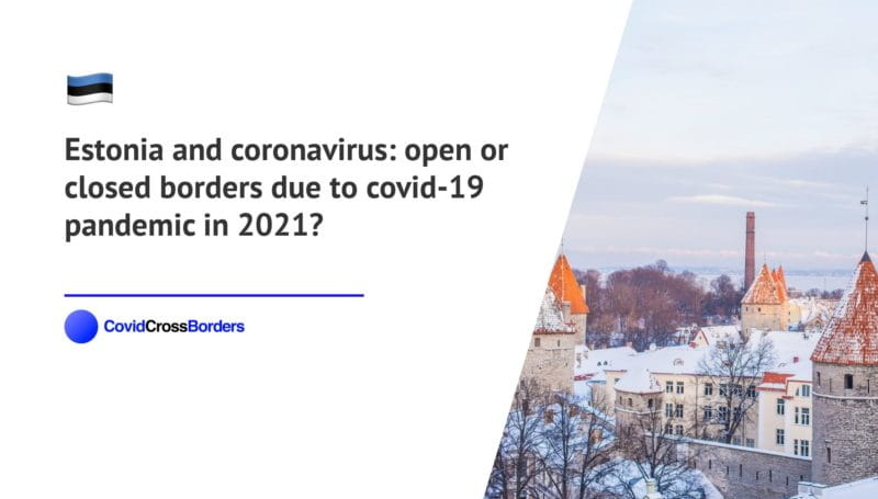 When will Switzerland open its borders to Estonia and  during coronavirus (COVID-19) pandemic in 2021?