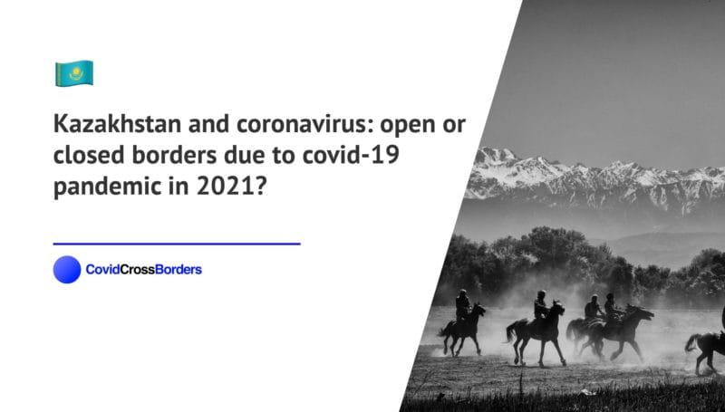 When will France open its borders to Kazakhstan and  during coronavirus (COVID-19) pandemic in 2021?