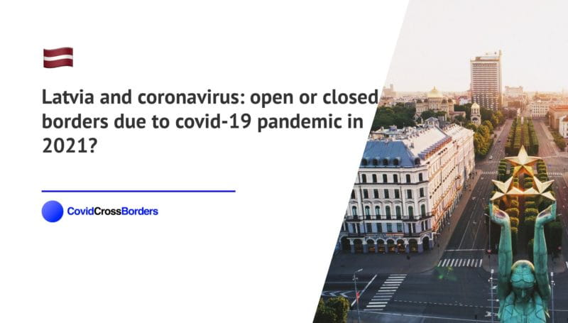 When will Sweden open its borders to Latvia and  during coronavirus (COVID-19) pandemic in 2021?