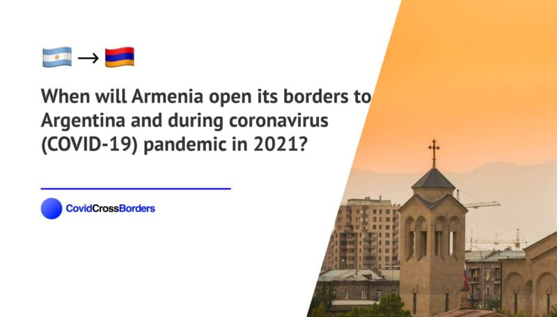 When will Armenia open its borders to Argentina and  during coronavirus (COVID-19) pandemic in 2021?
