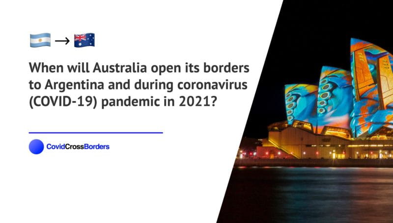 When will Australia open its borders to Argentina and  during coronavirus (COVID-19) pandemic in 2021?