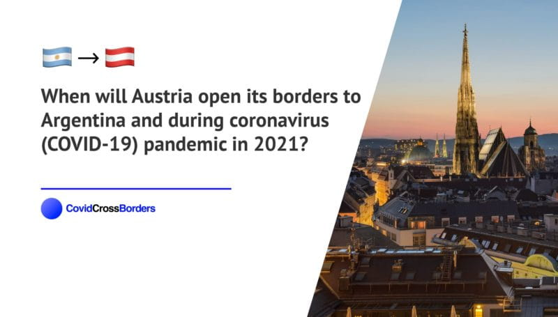 When will Austria open its borders to Argentina and  during coronavirus (COVID-19) pandemic in 2021?
