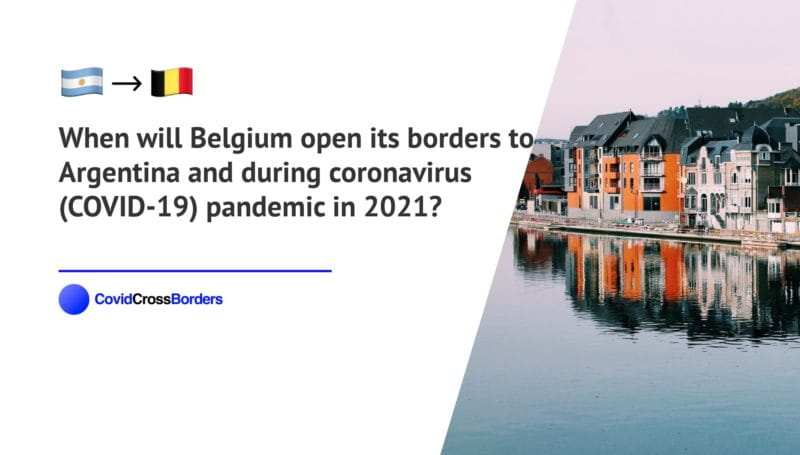 When will Belgium open its borders to Argentina and  during coronavirus (COVID-19) pandemic in 2021?