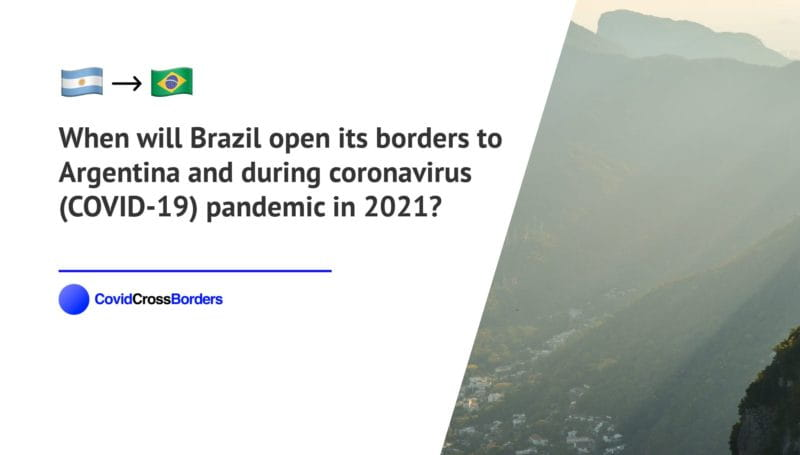 When will Brazil open its borders to Argentina and  during coronavirus (COVID-19) pandemic in 2021?