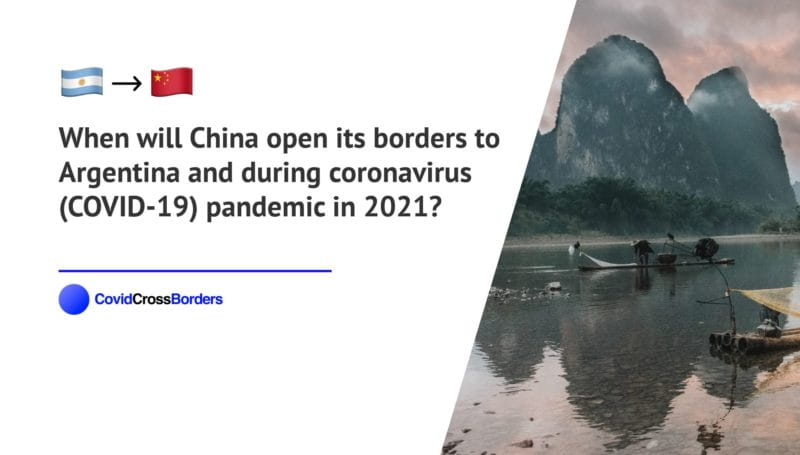 When will China open its borders to Argentina and  during coronavirus (COVID-19) pandemic in 2021?