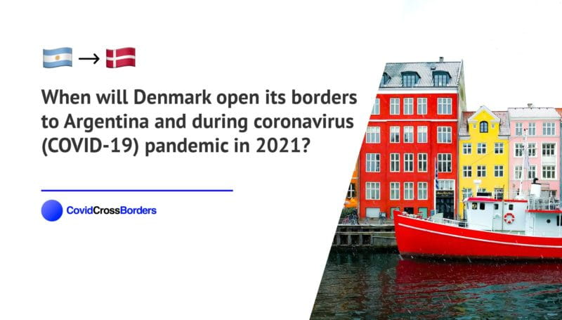 When will Denmark open its borders to Argentina and  during coronavirus (COVID-19) pandemic in 2021?