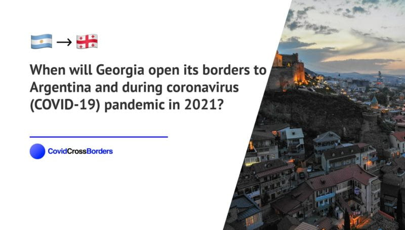 When will Georgia open its borders to Argentina and  during coronavirus (COVID-19) pandemic in 2021?