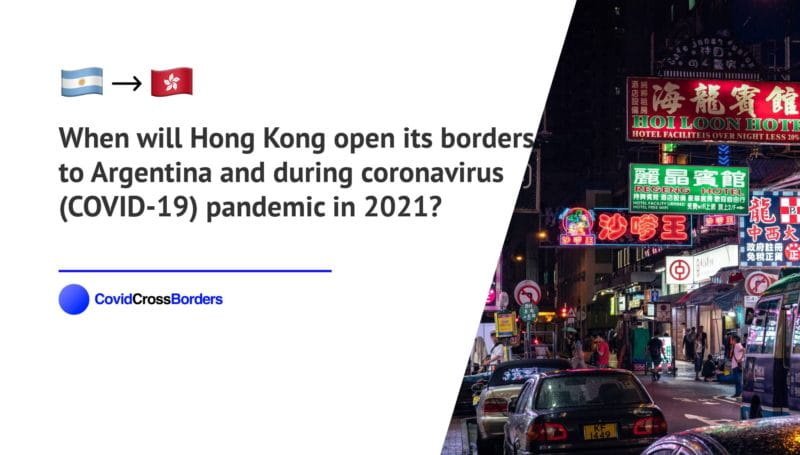 When will Hong Kong open its borders to Argentina and  during coronavirus (COVID-19) pandemic in 2021?