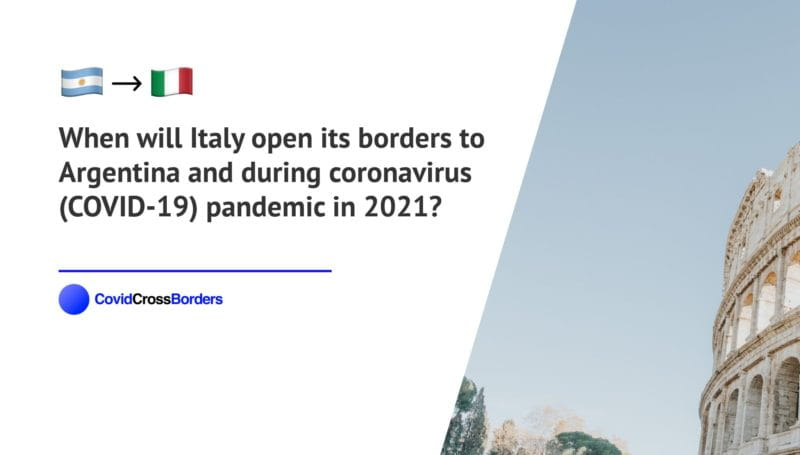 When will Italy open its borders to Argentina and  during coronavirus (COVID-19) pandemic in 2021?