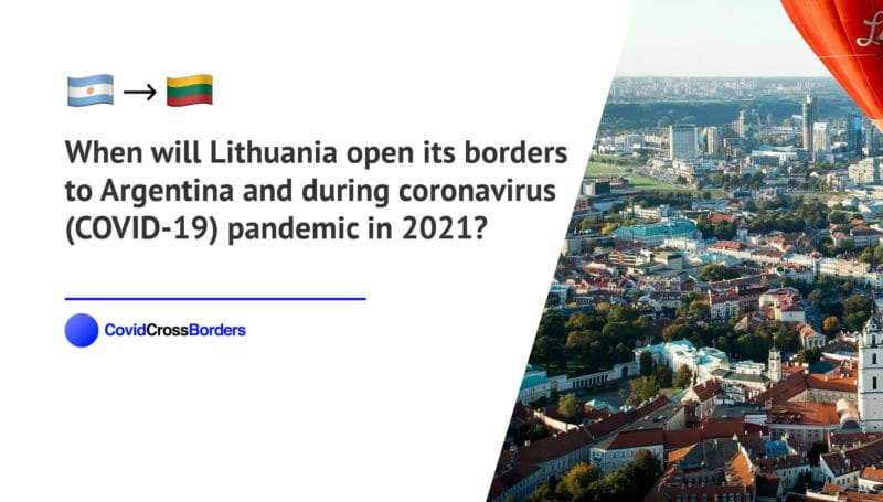 When will Lithuania open its borders to Argentina and  during coronavirus (COVID-19) pandemic in 2021?