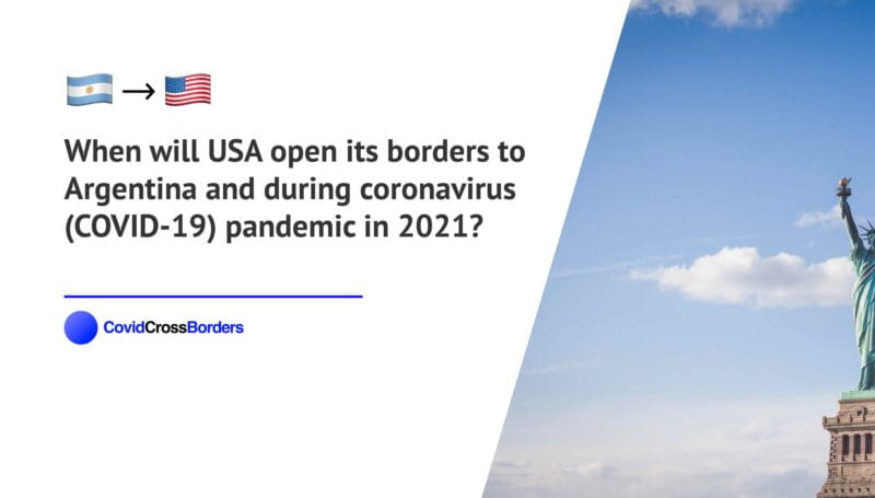 When will USA open its borders to Argentina and  during coronavirus (COVID-19) pandemic in 2021?