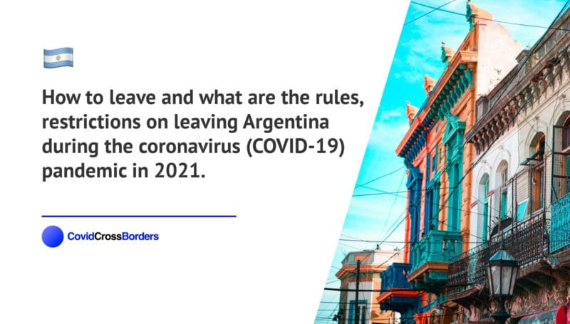 How to leave and what are the rules, restrictions on leaving Argentina during the coronavirus (COVID-19) pandemic in 2021.