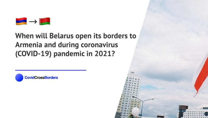 When will Belarus open its borders to Armenia and  during coronavirus (COVID-19) pandemic in 2021?
