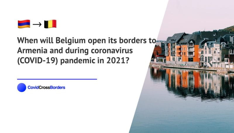 When will Belgium open its borders to Armenia and  during coronavirus (COVID-19) pandemic in 2021?