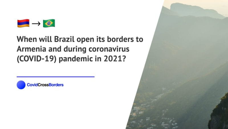 When will Brazil open its borders to Armenia and  during coronavirus (COVID-19) pandemic in 2021?