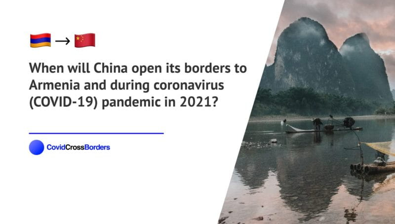 When will China open its borders to Armenia and  during coronavirus (COVID-19) pandemic in 2021?