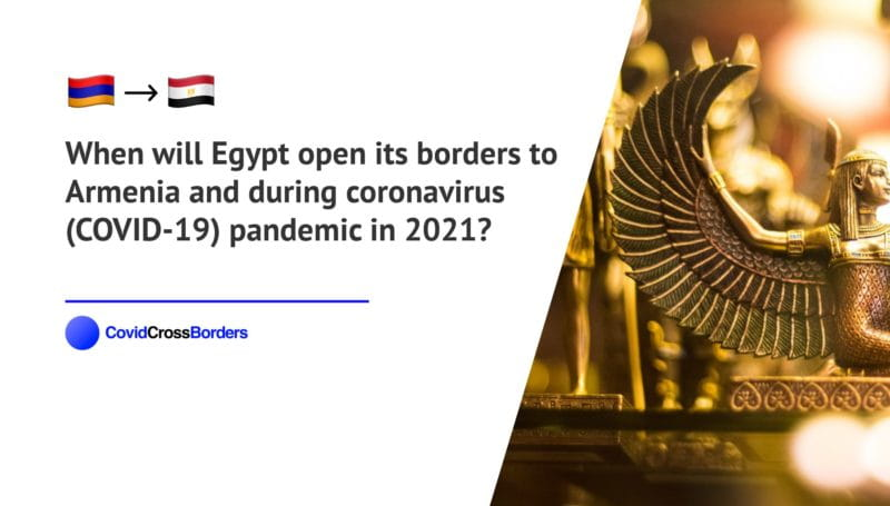 When will Egypt open its borders to Armenia and  during coronavirus (COVID-19) pandemic in 2021?