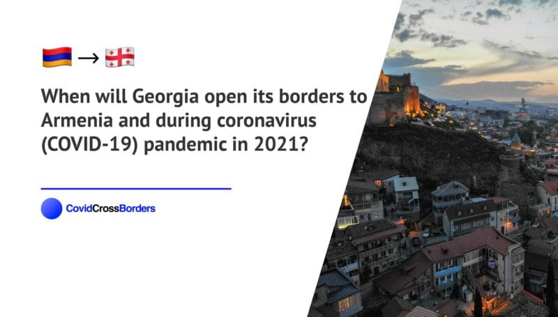 When will Georgia open its borders to Armenia and  during coronavirus (COVID-19) pandemic in 2021?