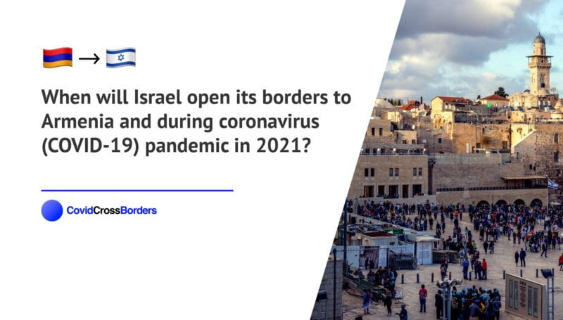 When will Israel open its borders to Armenia and  during coronavirus (COVID-19) pandemic in 2021?
