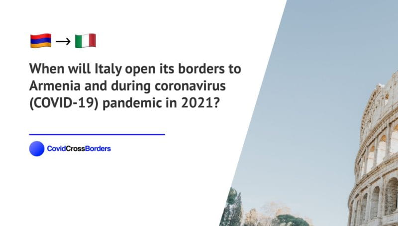 When will Italy open its borders to Armenia and  during coronavirus (COVID-19) pandemic in 2021?