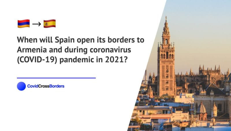 When will Spain open its borders to Armenia and  during coronavirus (COVID-19) pandemic in 2021?
