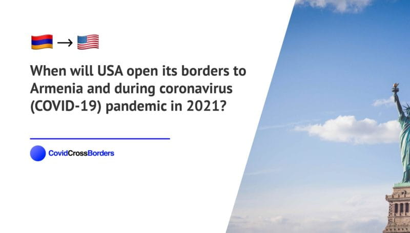When will USA open its borders to Armenia and  during coronavirus (COVID-19) pandemic in 2021?