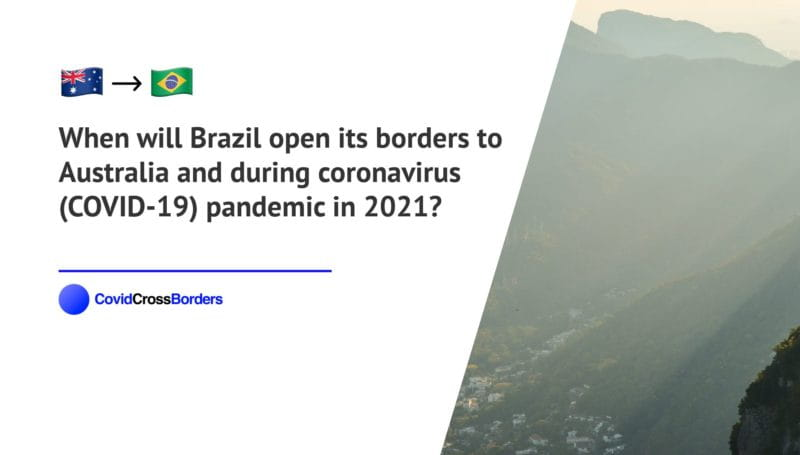 When will Brazil open its borders to Australia and  during coronavirus (COVID-19) pandemic in 2021?
