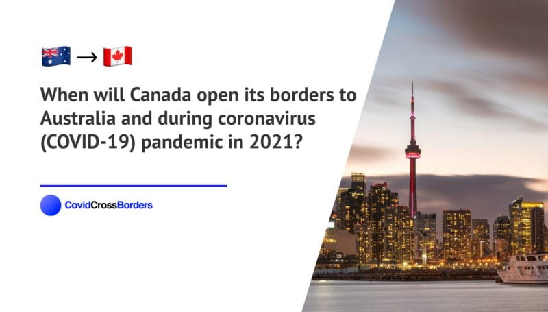 When will Canada open its borders to Australia and  during coronavirus (COVID-19) pandemic in 2021?