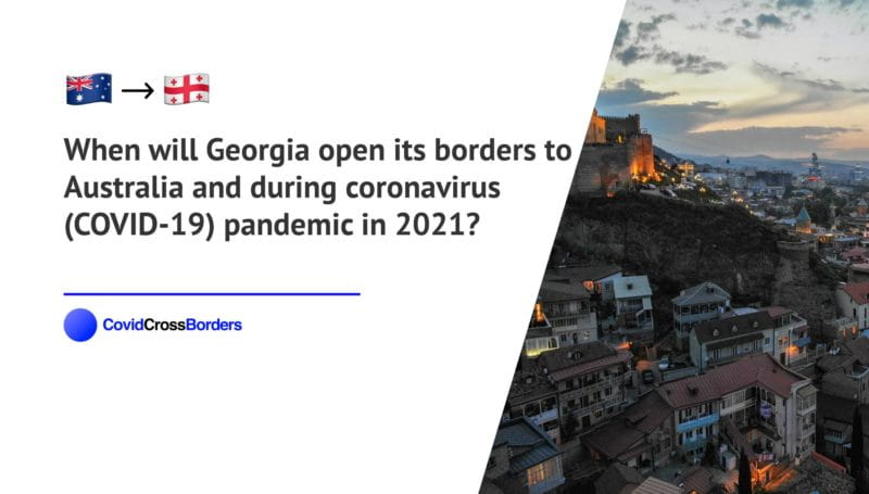 When will Georgia open its borders to Australia and  during coronavirus (COVID-19) pandemic in 2021?