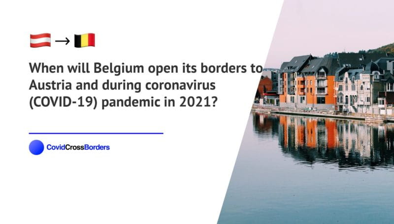 When will Belgium open its borders to Austria and  during coronavirus (COVID-19) pandemic in 2021?