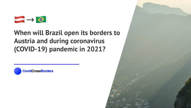 When will Brazil open its borders to Austria and  during coronavirus (COVID-19) pandemic in 2021?