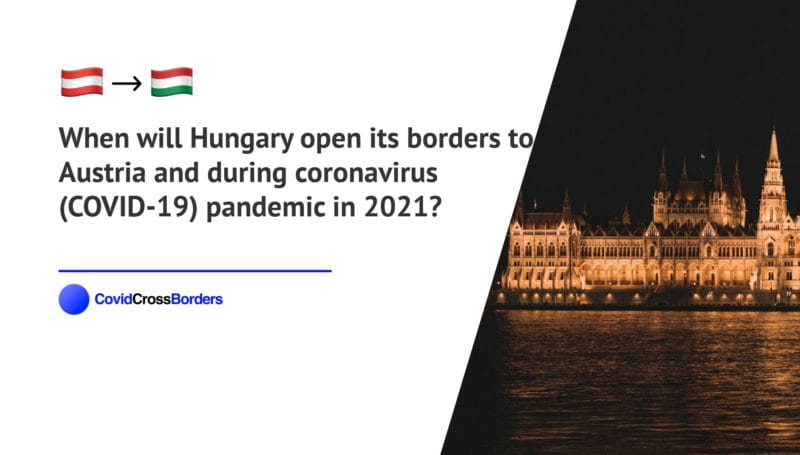 When will Hungary open its borders to Austria and  during coronavirus (COVID-19) pandemic in 2021?