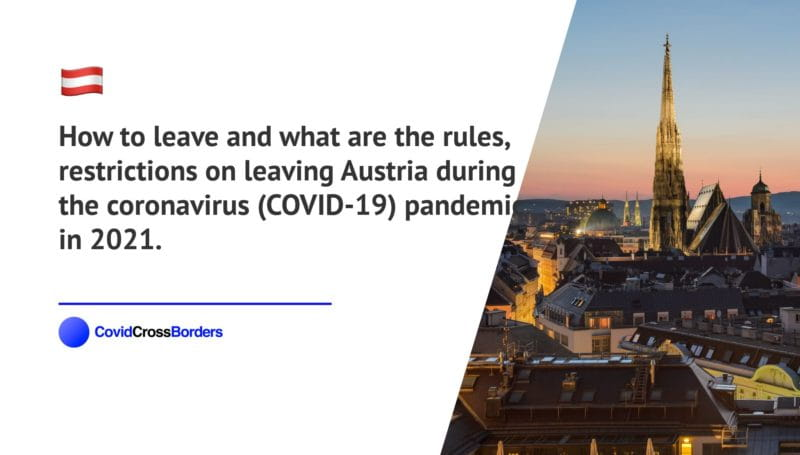 How to leave and what are the rules, restrictions on leaving Austria during the coronavirus (COVID-19) pandemic in 2021.