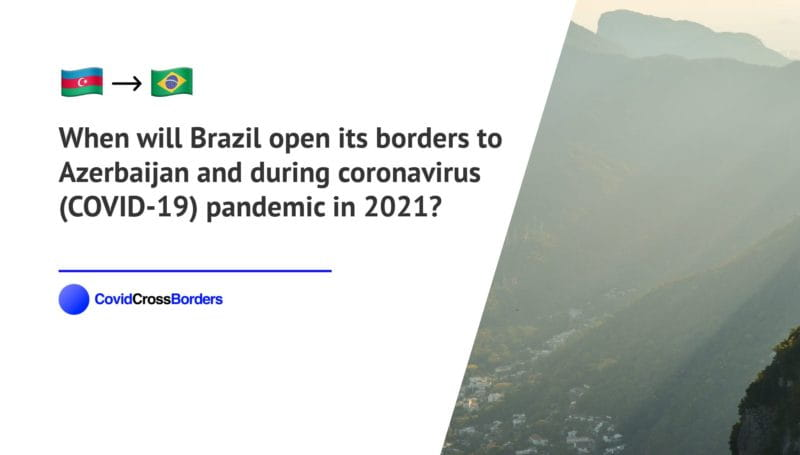 When will Brazil open its borders to Azerbaijan and  during coronavirus (COVID-19) pandemic in 2021?