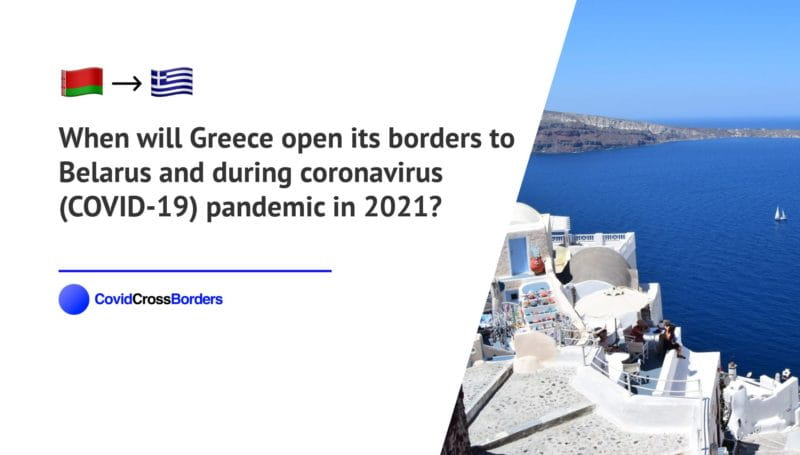 When will Greece open its borders to Belarus and  during coronavirus (COVID-19) pandemic in 2021?