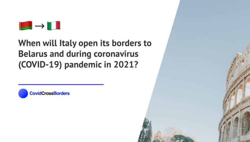 When will Italy open its borders to Belarus and  during coronavirus (COVID-19) pandemic in 2021?