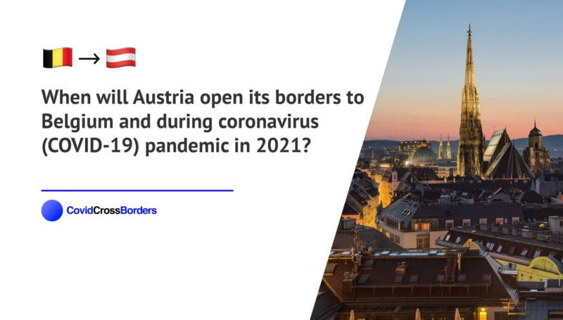 When will Austria open its borders to Belgium and  during coronavirus (COVID-19) pandemic in 2021?