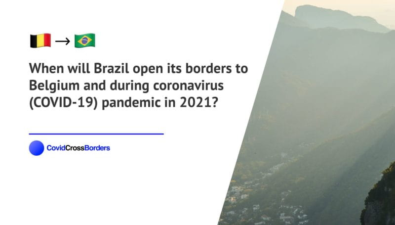 When will Brazil open its borders to Belgium and  during coronavirus (COVID-19) pandemic in 2021?
