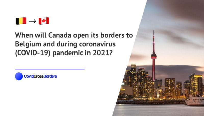 When will Canada open its borders to Belgium and  during coronavirus (COVID-19) pandemic in 2021?