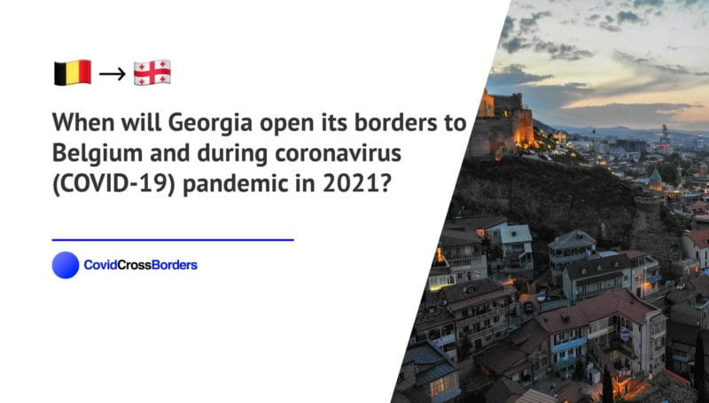 When will Georgia open its borders to Belgium and  during coronavirus (COVID-19) pandemic in 2021?