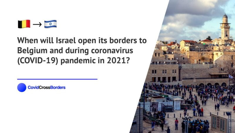 When will Israel open its borders to Belgium and  during coronavirus (COVID-19) pandemic in 2021?