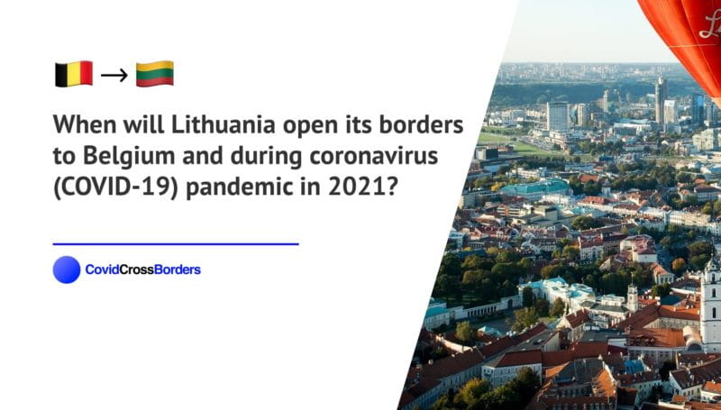 When will Lithuania open its borders to Belgium and  during coronavirus (COVID-19) pandemic in 2021?