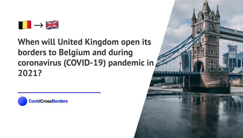 When will United Kingdom open its borders to Belgium and  during coronavirus (COVID-19) pandemic in 2021?