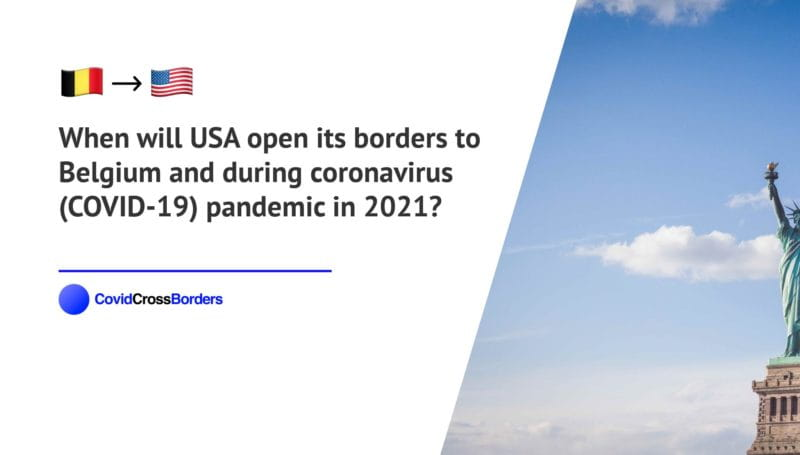 When will USA open its borders to Belgium and  during coronavirus (COVID-19) pandemic in 2021?