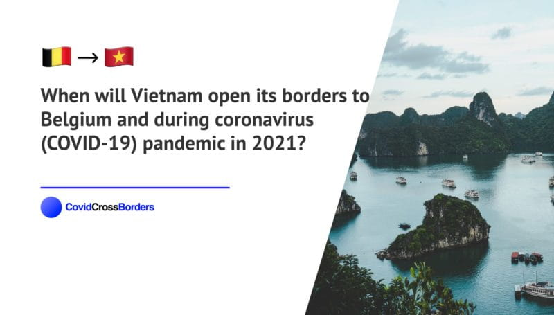 When will Vietnam open its borders to Belgium and  during coronavirus (COVID-19) pandemic in 2021?