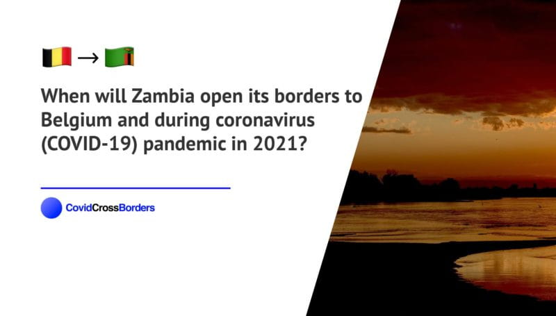 When will Zambia open its borders to Belgium and  during coronavirus (COVID-19) pandemic in 2021?