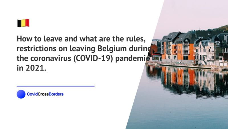 How to leave and what are the rules, restrictions on leaving Belgium during the coronavirus (COVID-19) pandemic in 2021.