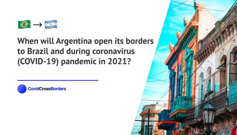 When will Argentina open its borders to Brazil and  during coronavirus (COVID-19) pandemic in 2021?